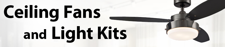 Ceiling fans and light kits